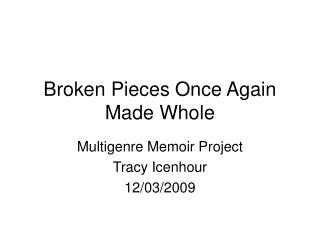 Broken Pieces Once Again Made Whole