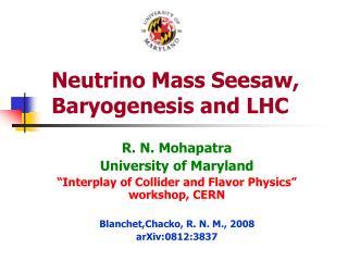Neutrino Mass Seesaw,         Baryogenesis and LHC