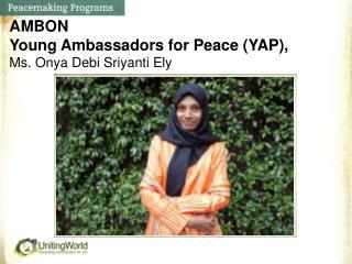 AMBON Young Ambassadors for Peace (YAP), Ms. Onya Debi Sriyanti Ely