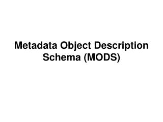 Metadata Object Description Schema (MODS)