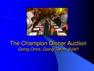 The Champion Dinner Auction  Going Once, Going Twice, Sold!!
