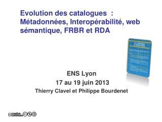 Evolution des catalogues  : Métadonnées, Interopérabilité, web sémantique, FRBR et RDA