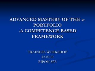 ADVANCED MASTERY OF THE e-PORTFOLIO -A COMPETENCE BASED FRAMEWORK