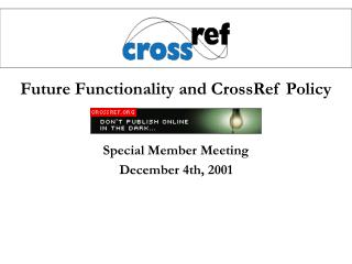 Future Functionality and CrossRef Policy Special Member Meeting December 4th, 2001