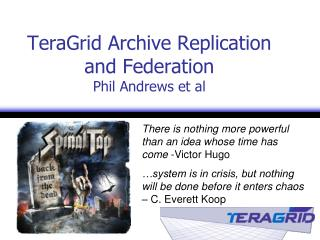 TeraGrid Archive Replication and Federation  Phil Andrews et al