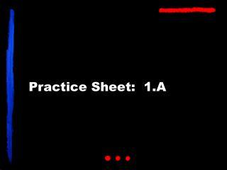 Practice Sheet:  1.A