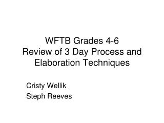 WFTB Grades 4-6 Review of 3 Day Process and Elaboration Techniques