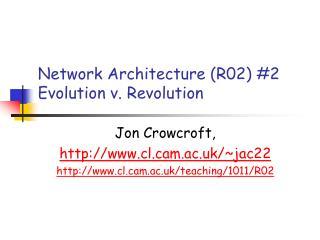 Network Architecture (R02) #2 Evolution v. Revolution