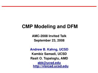 AMC-2008 Invited Talk September 23, 2008 Andrew B. Kahng, UCSD Kambiz Samadi, UCSD