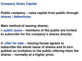 Company Share Capital Public company – raise capital from public through  shares / debentures