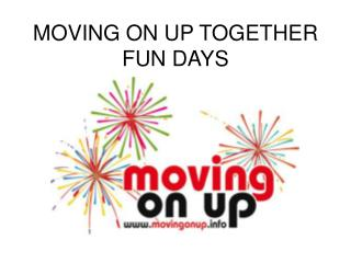 MOVING ON UP TOGETHER FUN DAYS