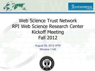 Web Science Trust Network RPI Web Science Research Center Kickoff Meeting Fall 2012