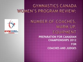 GYMNASTICS CANADA  WOMEN'S PROGRAM REVIEW:  NUMBER OF COACHES,  warm up,  equipment