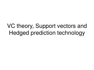 VC theory, Support vectors and Hedged prediction technology