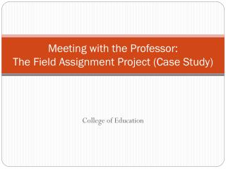 Meeting with the Professor: The Field Assignment Project (Case Study)