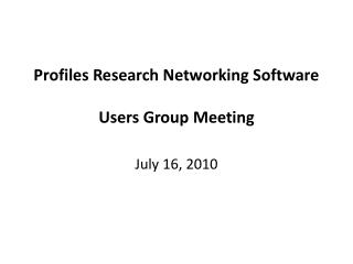 Profiles Research Networking Software Users Group Meeting