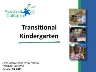 Janet Lopez, Senior Policy Analyst Preschool California October 10, 2011