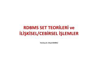 RDBMS SET TEORİLERİ ve İLİŞKİSEL/CEBİRSEL İŞLEMLER