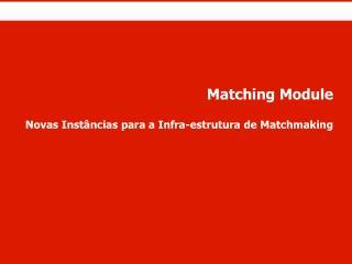 Matching Module Novas Instâncias para a Infra-estrutura de Matchmaking