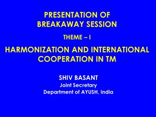 PRESENTATION OF  BREAKAWAY SESSION THEME – I HARMONIZATION AND INTERNATIONAL COOPERATION IN TM