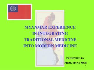 MYANMAR EXPERIENCE  IN INTEGRATING  TRADITIONAL MEDICINE  INTO MODERN MEDICINE