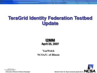 TeraGrid Identity Federation Testbed Update I2MM April 25, 2007