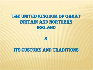 The United Kingdom of Great Britain and Northern Ireland & its customs and traditions