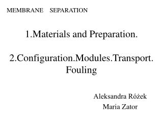 1. Materials and  P reparation . 2. Configuration.Modules.Transport. Fouling