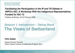 Felix Addor Deputy Director General Swiss Federal Institute of Intellectual Property, Bern