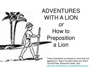ADVENTURES WITH A LION or How to  Preposition  a Lion