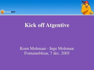 Kick off Atgentive Koen Molenaar - Inge Molenaar Fontainebleau, 7 dec. 2005