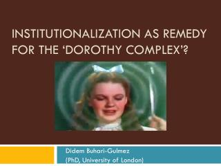 INSTITUTIONALIZATION AS REMEDY FOR THE �DOROTHY COMPLEX�?