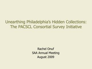 Unearthing Philadelphia's Hidden Collections: The PACSCL Consortial Survey Initiative
