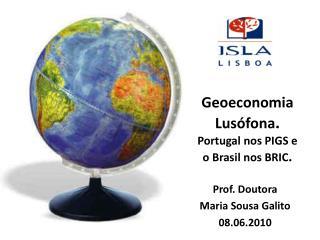 Geoeconomia  Lusófona . Portugal  nos PIGS e o Brasil nos  BRIC .