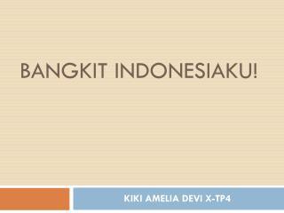BANGKIT INDONESIAKU!