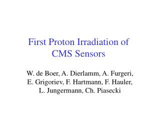 First Proton Irradiation of CMS Sensors