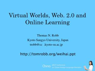 Virtual Worlds, Web. 2.0 and Online Learning