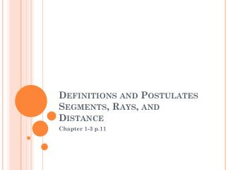 Definitions and Postulates Segments, Rays, and Distance