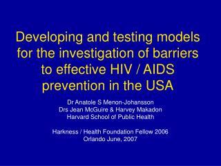 Dr Anatole S Menon-Johansson Drs Jean McGuire & Harvey Makadon Harvard School of Public Health