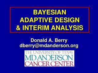 BAYESIAN  ADAPTIVE DESIGN  & INTERIM ANALYSIS