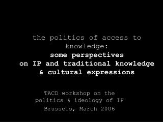 TACD workshop on the politics & ideology of IP Brussels, March 2006