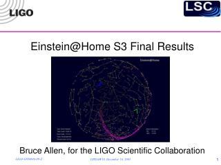 Einstein@Home S3 Final Results Bruce Allen, for the LIGO Scientific Collaboration