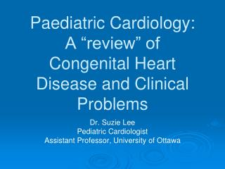 Paediatric Cardiology: A �review� of  Congenital Heart Disease and Clinical Problems