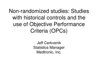 Non-randomized studies: Studies with historical controls and the use of Objective Performance Criteria OPCs   Jeff Cerkv