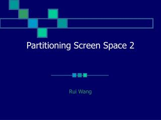 Partitioning Screen Space 2