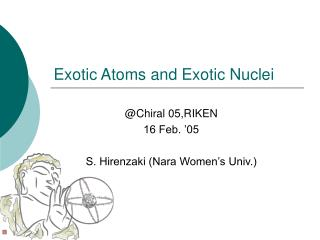 Exotic Atoms and Exotic Nuclei