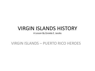 VIRGIN ISLANDS HISTORY A Lesson By Zoraida E. Jacobs