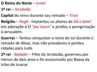 O Reino do Norte  –  Israel 1º rei  –  Jeroboão Capital  do reino durante seu reinado –  Tirza