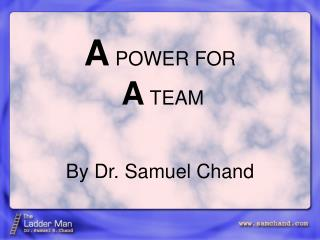 A POWER FOR  A TEAM   By Dr. Samuel Chand