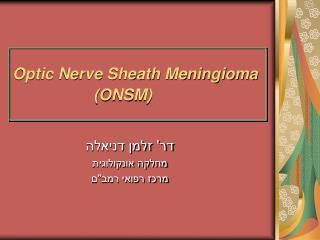Optic Nerve Sheath Meningioma (ONSM)